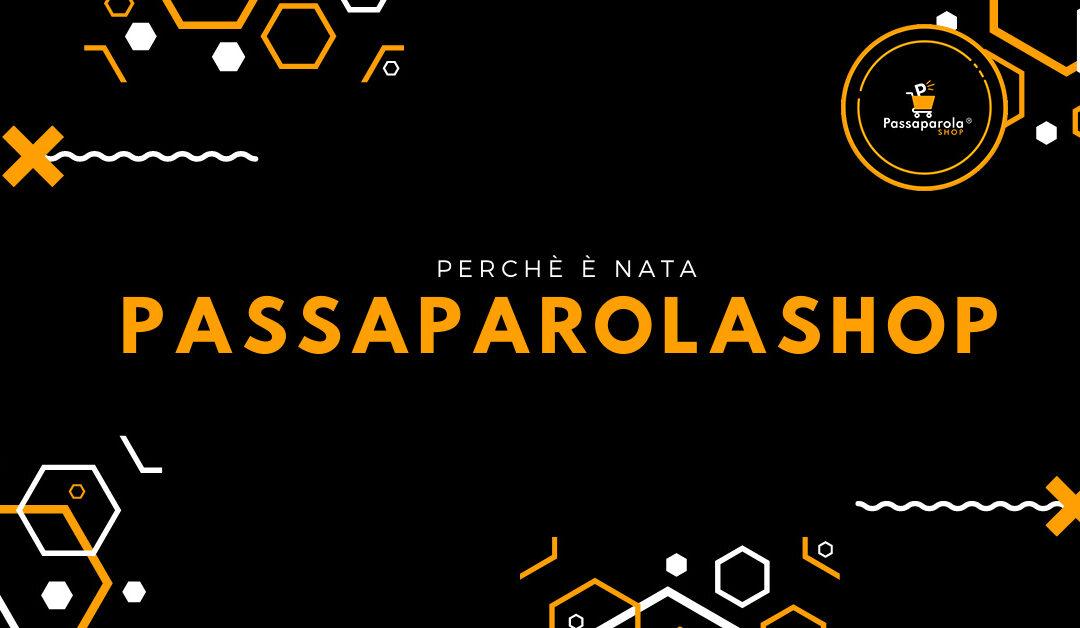 La nostra storia, ecco com'è nata PassaparolaSHOP.